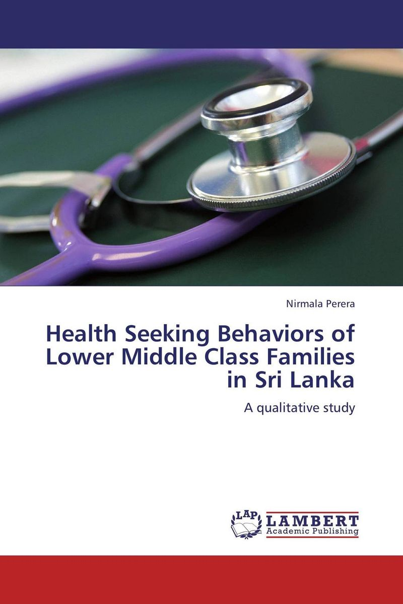 Health Seeking Behaviors of Lower Middle Class Families in Sri Lanka a comparative study of public and private healthcare services