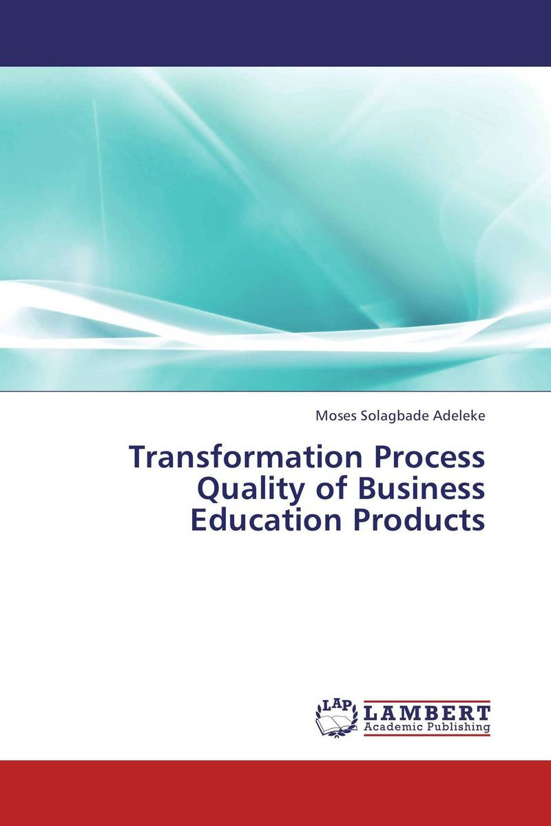 Transformation Process Quality of Business Education Products system of education in nigeria