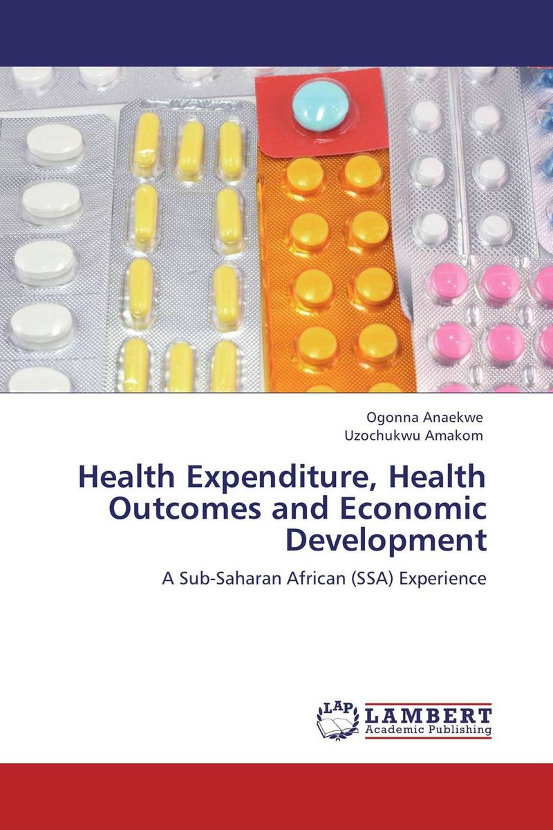 Health Expenditure, Health Outcomes and Economic Development ogonna anaekwe and uzochukwu amakom health expenditure health outcomes and economic development