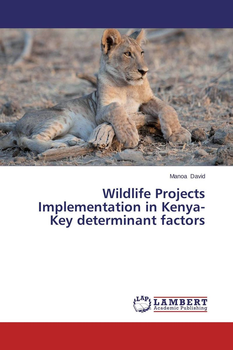 Wildlife Projects Implementation in Kenya-Key determinant factors managing projects made simple