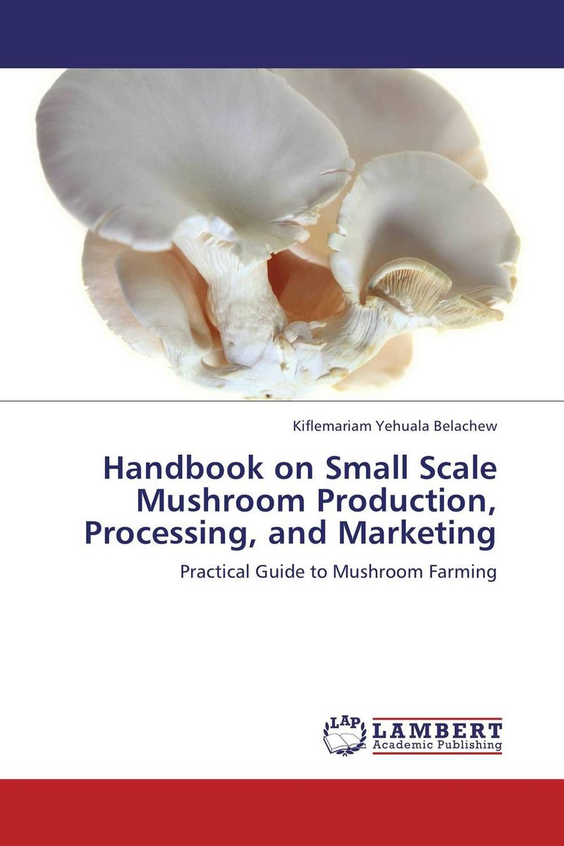 Handbook on Small Scale Mushroom Production, Processing, and Marketing handbook of the exhibition of napier relics and of books instruments and devices for facilitating calculation