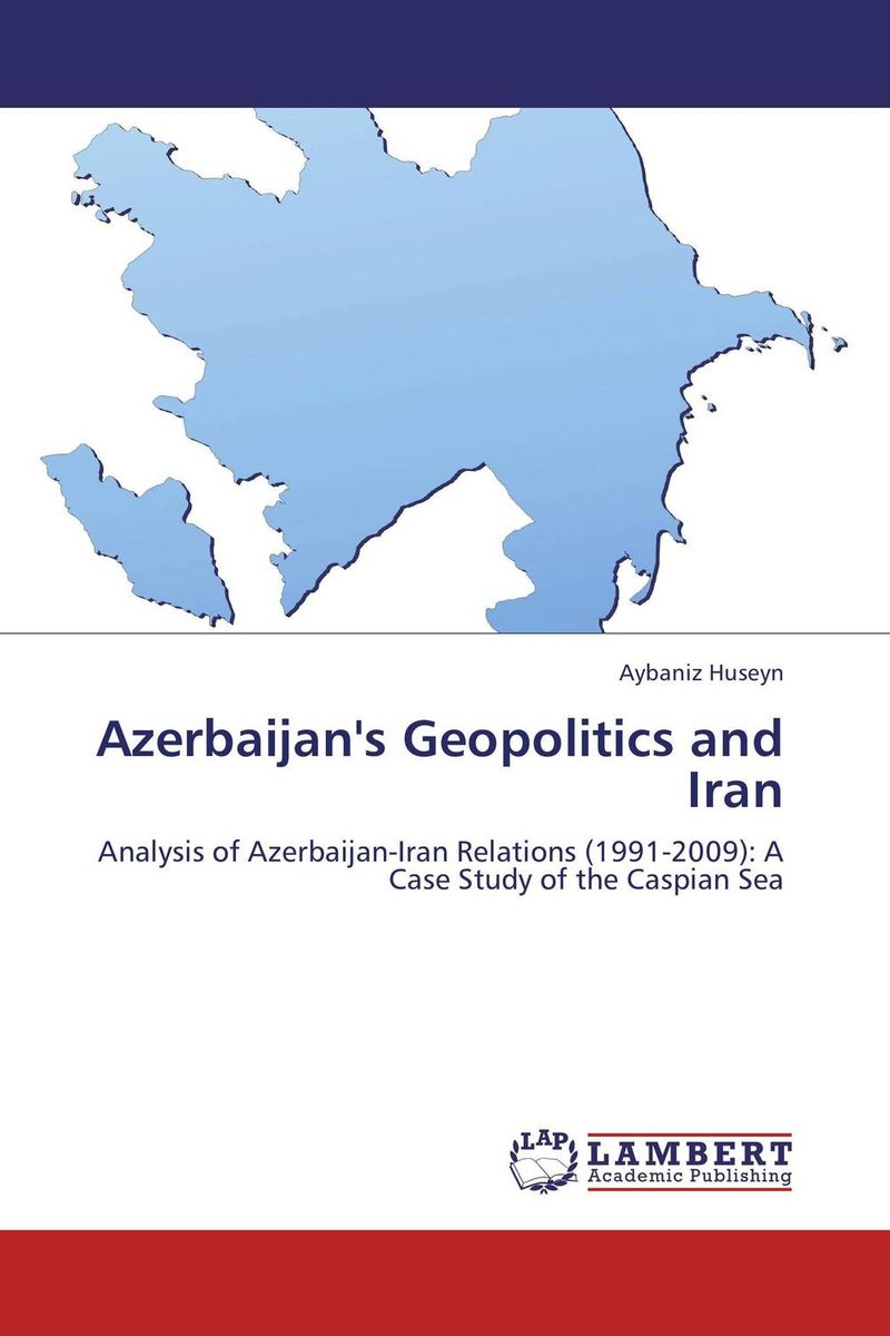 Azerbaijan's Geopolitics and Iran bahram navazeni iran and the eagles