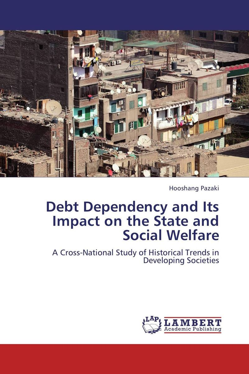 Debt Dependency and Its Impact on the State and Social Welfare affair of state an