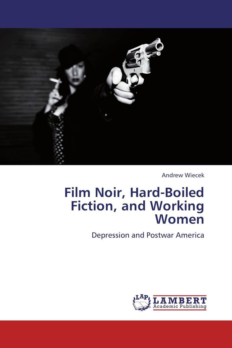 Film Noir, Hard-Boiled Fiction, and Working Women j e smyth hollywood and the american historical film