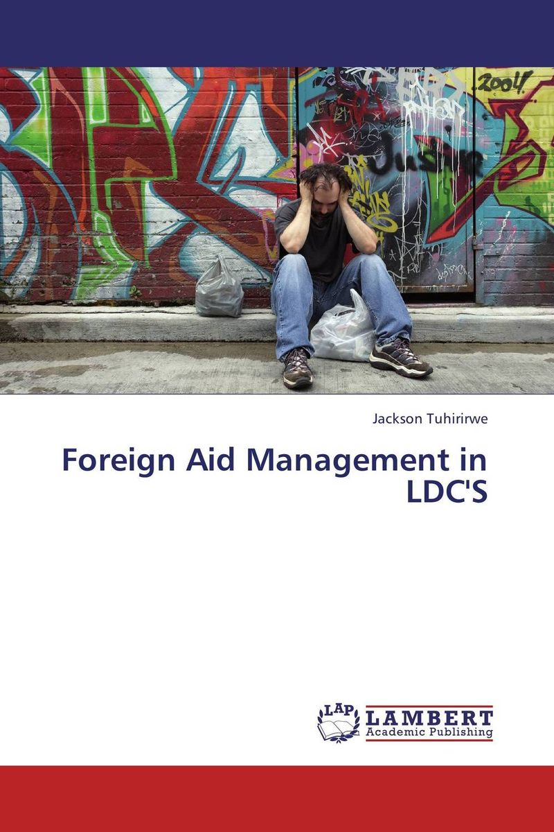 Foreign Aid Management in LDC'S the rationale behind foreign aid