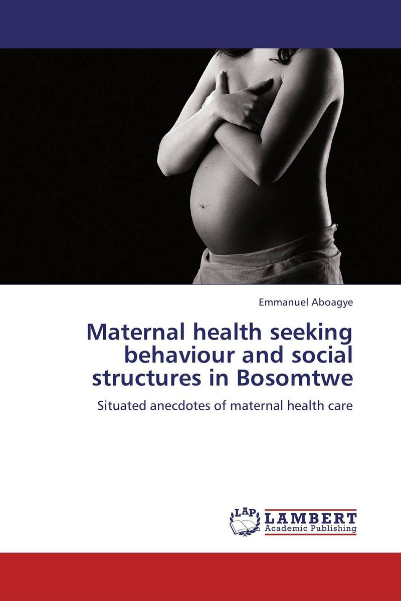 Maternal health seeking behaviour and social structures in Bosomtwe