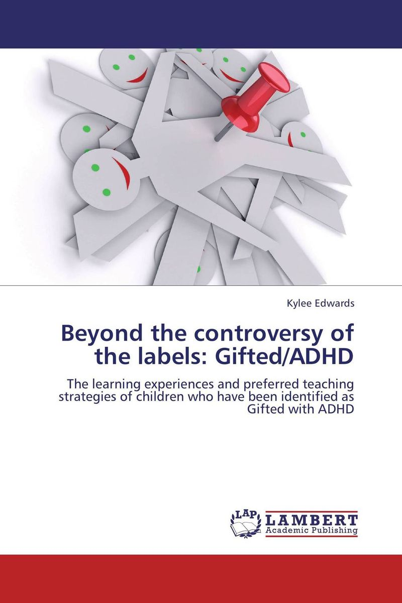 Beyond the controversy of the labels: Gifted/ADHD margaretha dramsdahl adults with attention deficit hyperactivity disorder
