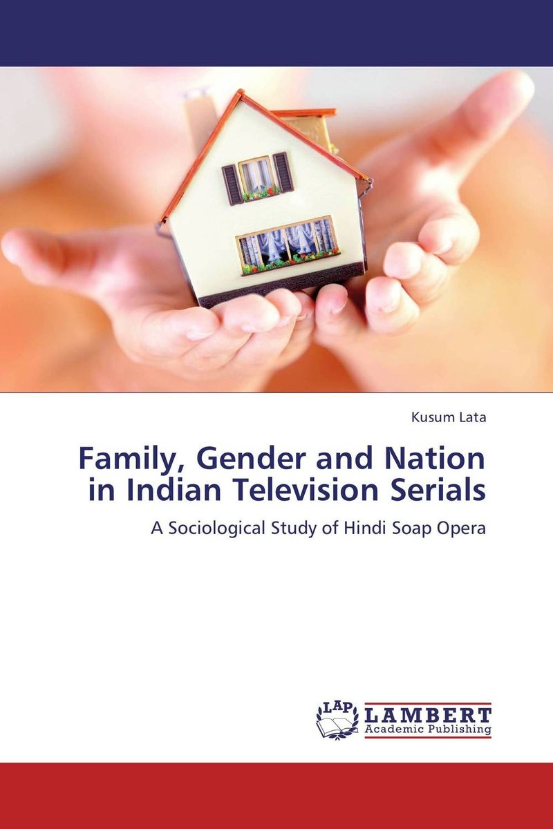 Family, Gender and Nation in Indian Television Serials