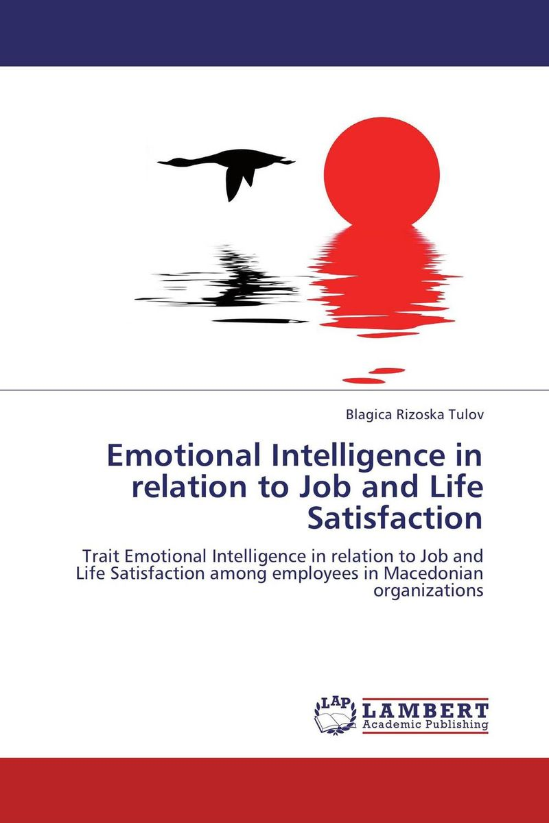 Emotional Intelligence in relation to Job and Life Satisfaction thomas deroberto emotional intelligence and the learning organization