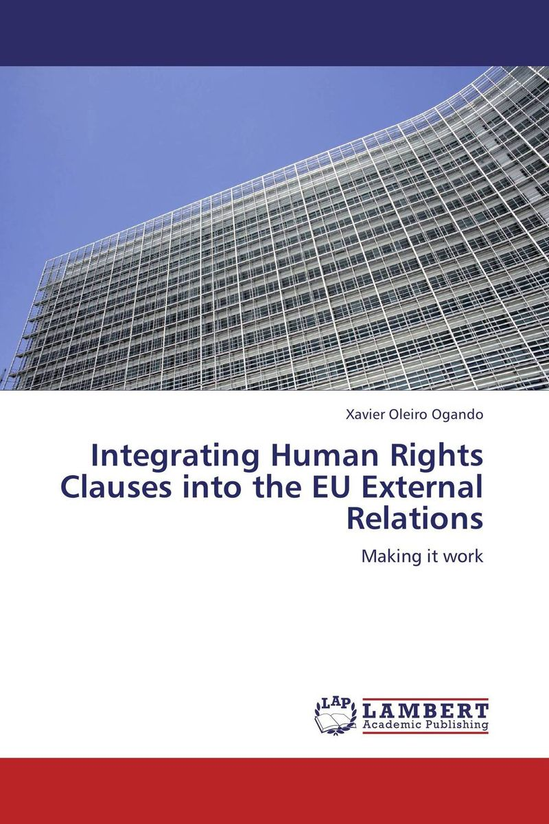 Integrating Human Rights Clauses into the EU External Relations foreign policy as a means for advancing human rights