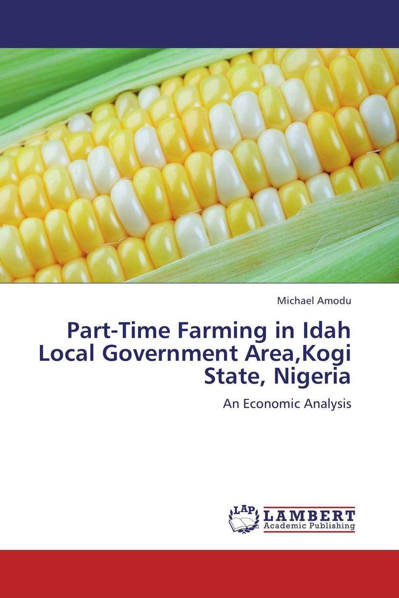 Part-Time Farming in Idah Local Government Area,Kogi State, Nigeria shamima akhter m harun ar rashid and hammad uddin comparative efficiency analysis of broiler farming in bangladesh