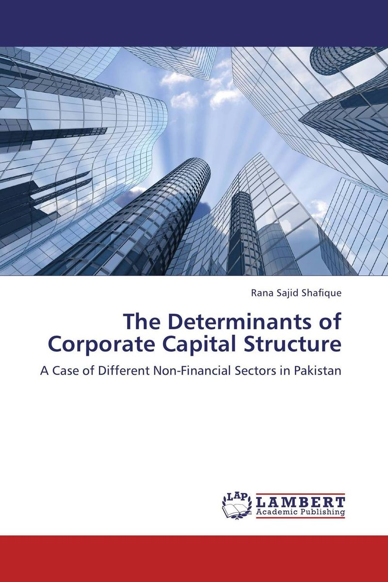 The Determinants of Corporate Capital Structure the determinants of capital structure