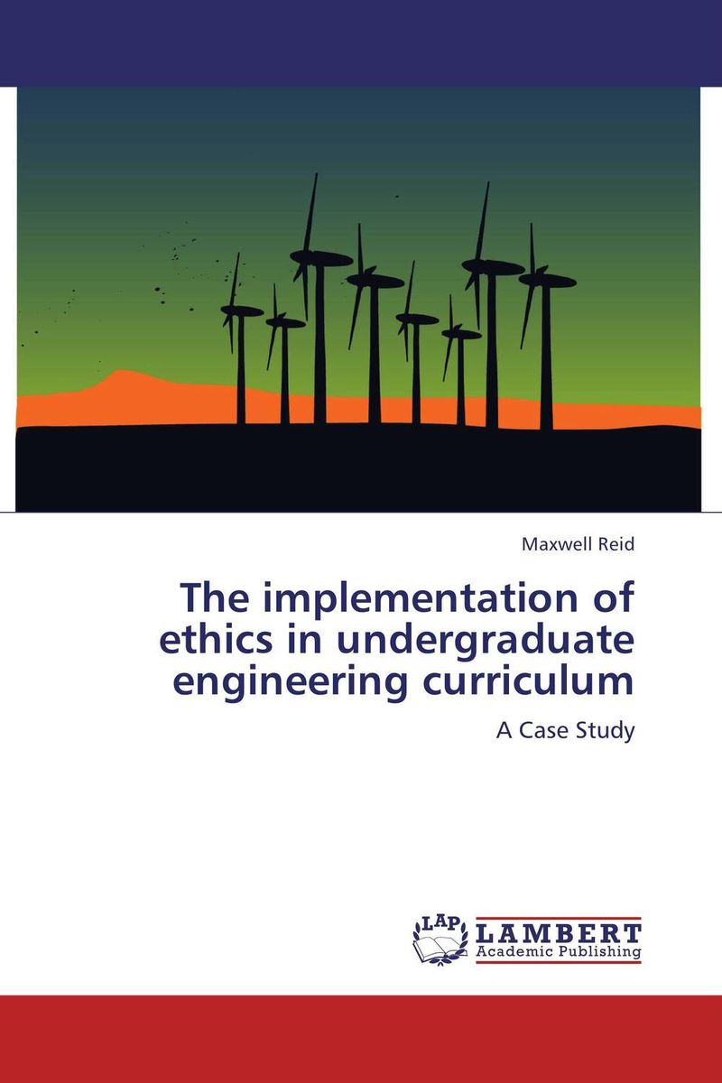 The implementation of ethics in undergraduate engineering curriculum the application of global ethics to solve local improprieties