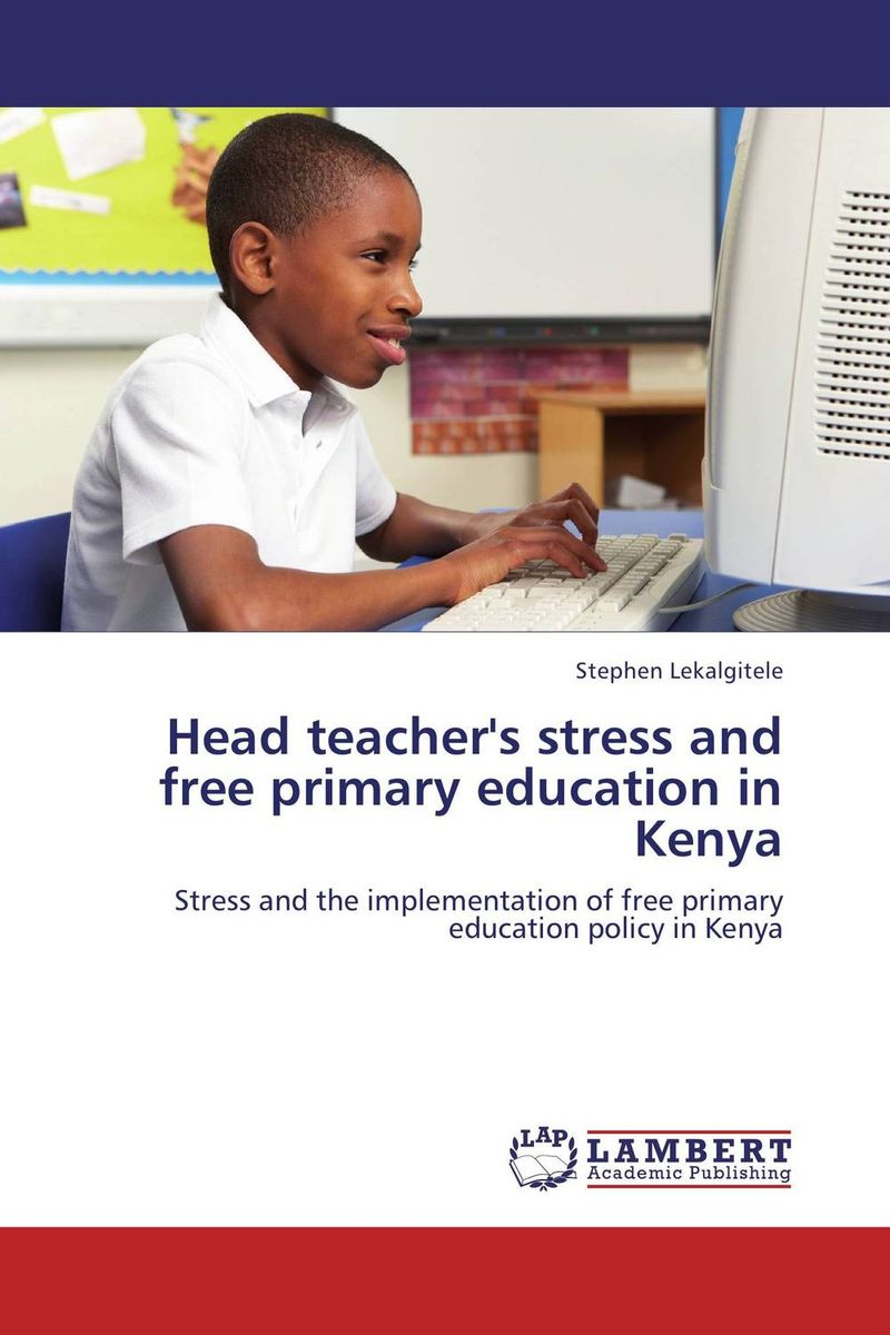 Head teacher's stress and free primary education in Kenya female head teachers administrative challenges in schools in kenya