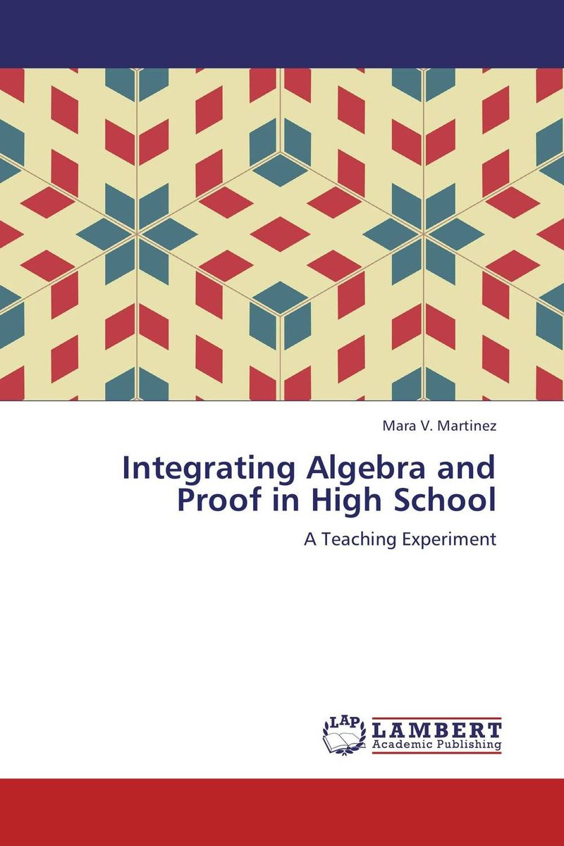 Integrating Algebra and Proof in High School martinez