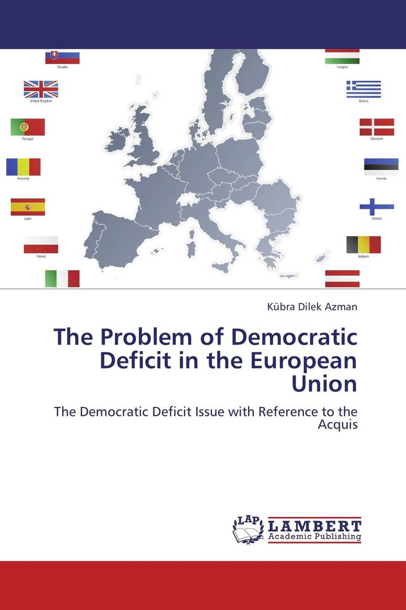 The Problem of Democratic Deficit in the European Union democracy in america nce
