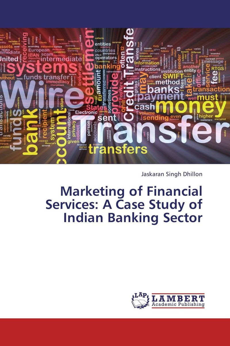 Marketing of Financial Services: A Case Study of Indian Banking Sector