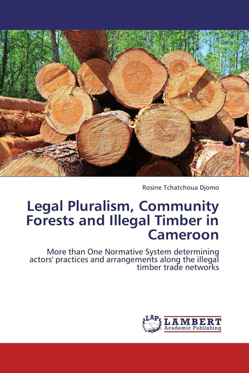 Legal Pluralism, Community Forests and Illegal Timber in Cameroon illegal