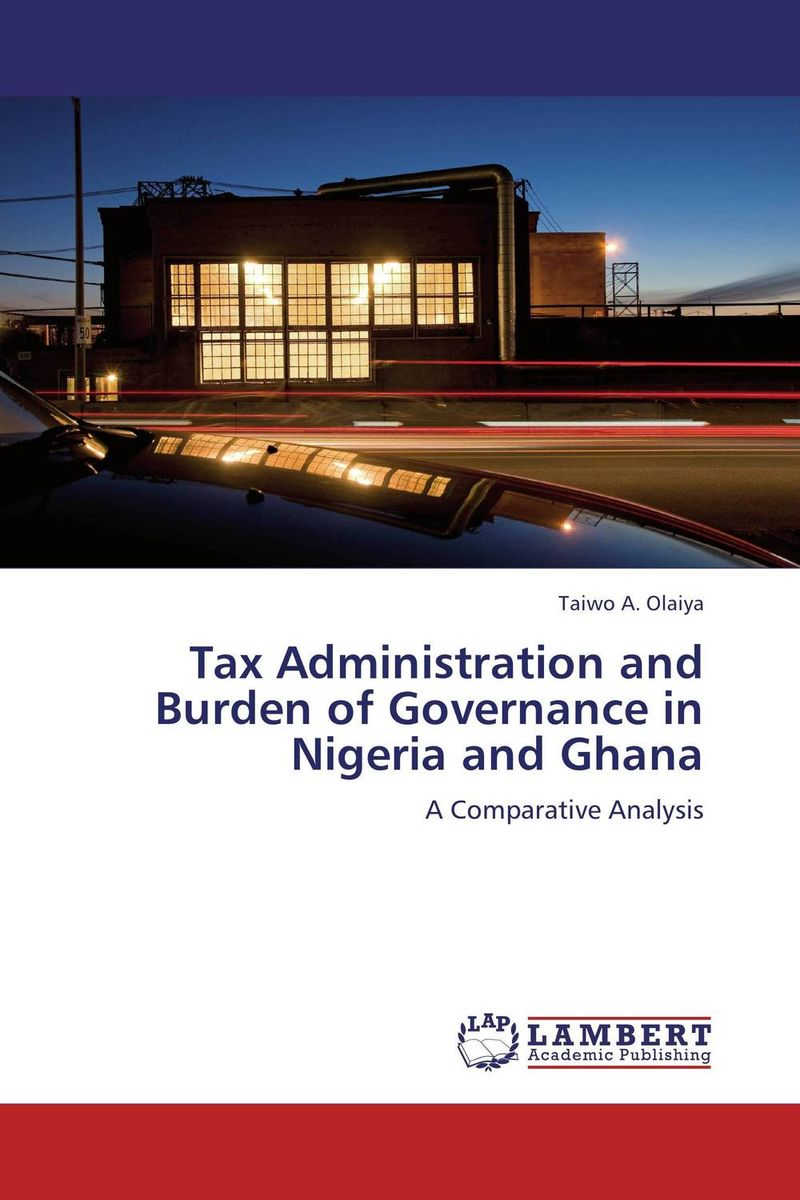 Tax Administration and Burden of Governance in Nigeria and Ghana augustine wilson boateng improving tax revenue collection in ghana