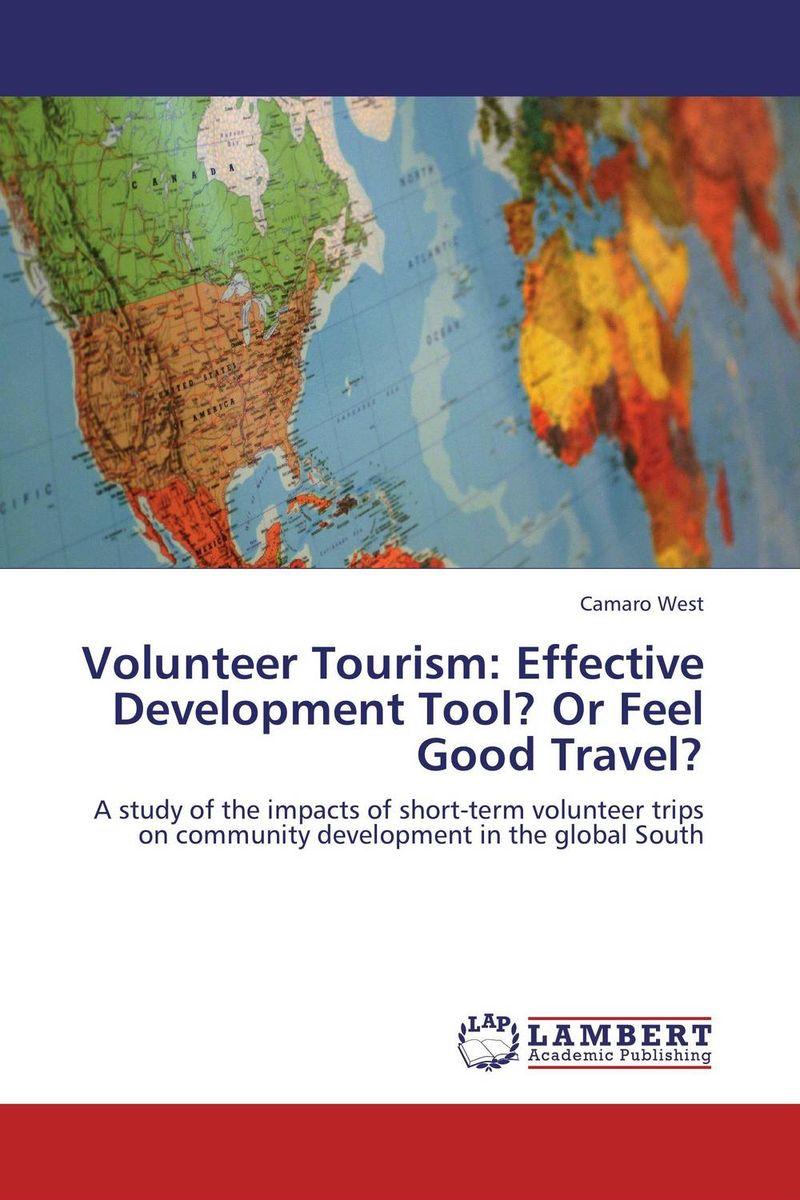 Volunteer Tourism: Effective Development Tool? Or Feel Good Travel?