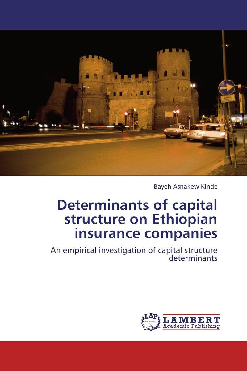 Determinants of capital structure on Ethiopian insurance companies the determinants of capital structure