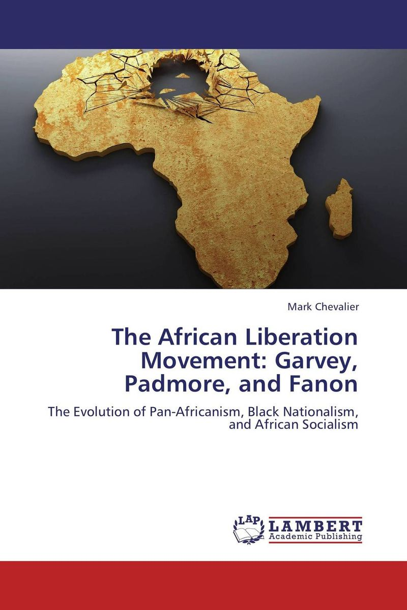 The African Liberation Movement: Garvey, Padmore, and Fanon marxism and darwinism