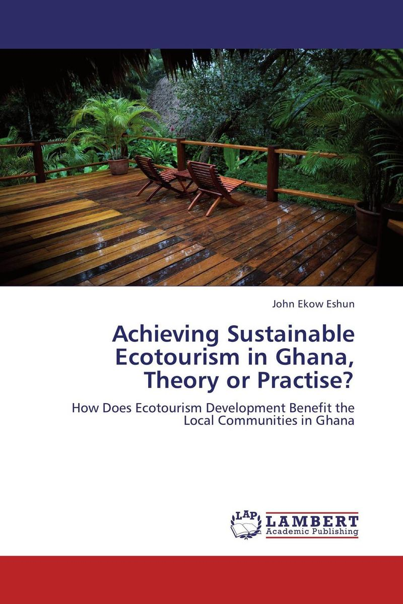 Achieving Sustainable Ecotourism in Ghana, Theory or Practise? samuel b owusu mintah ecotourism development in ghana an introduction