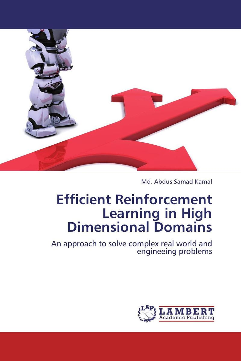 Efficient Reinforcement Learning in High Dimensional Domains peter stone layered learning in multiagent systems – a winning approach to robotic soccer