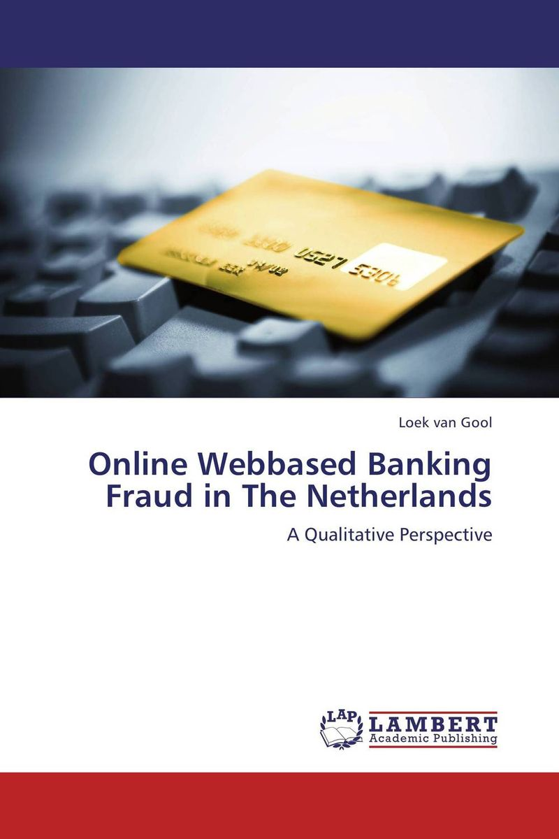 Online Webbased Banking Fraud in The Netherlands amalendu ghosh managing risks in commercial and retail banking