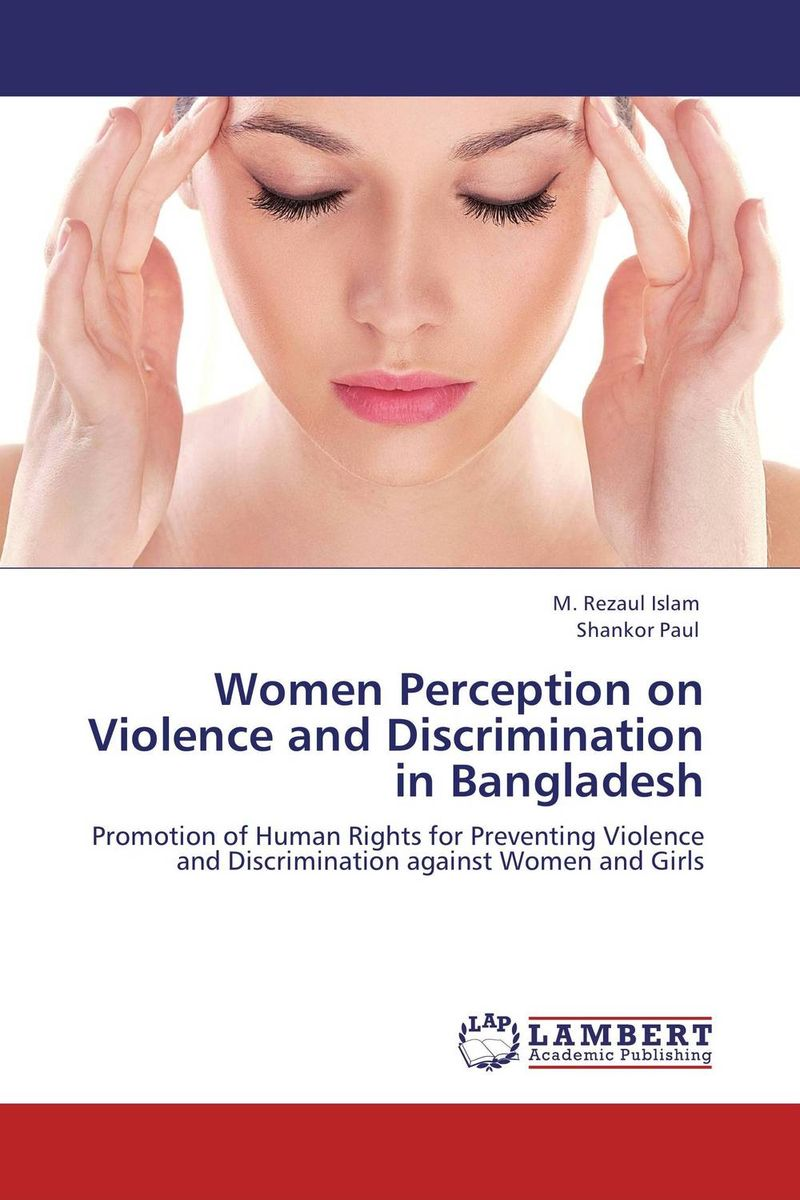 Women Perception on Violence and Discrimination in Bangladesh helina befekadu the nature and effect of emotional violence