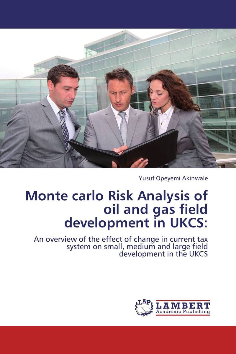 Monte carlo Risk Analysis of oil and gas field development in UKCS: risk analysis and risk management in banks