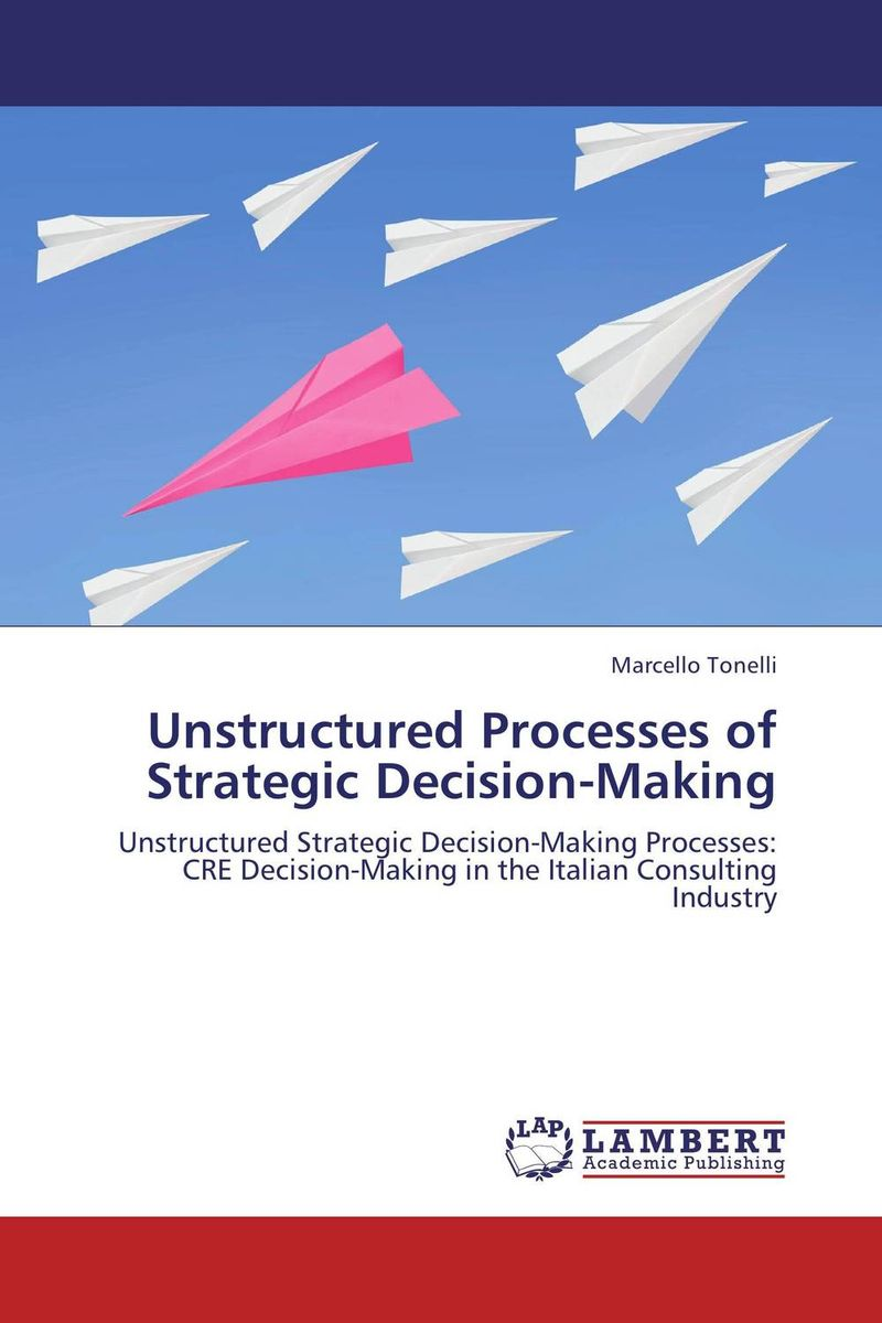 Unstructured Processes of Strategic Decision-Making