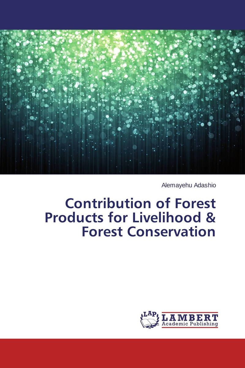 Contribution of Forest Products for Livelihood & Forest Conservation livelihood and conservation