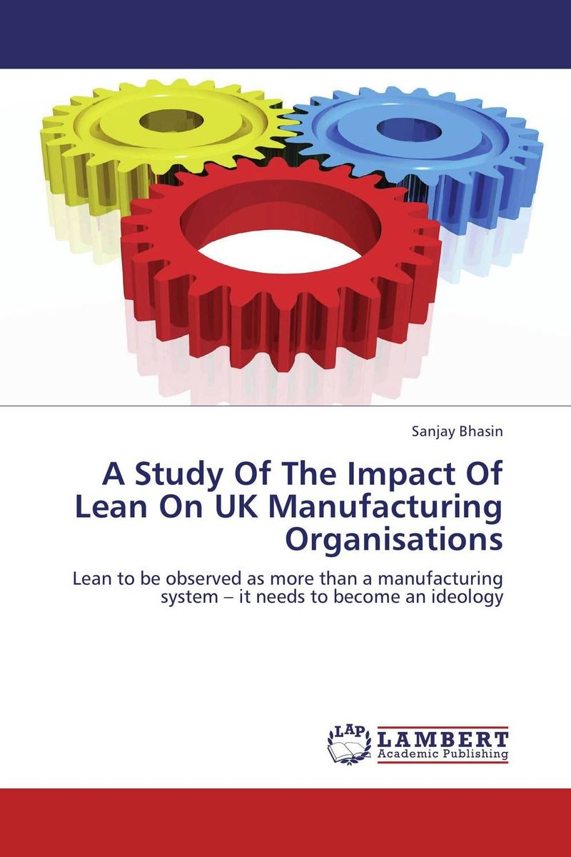 A Study Of The Impact Of Lean On UK Manufacturing Organisations james paterson c lean auditing driving added value and efficiency in internal audit