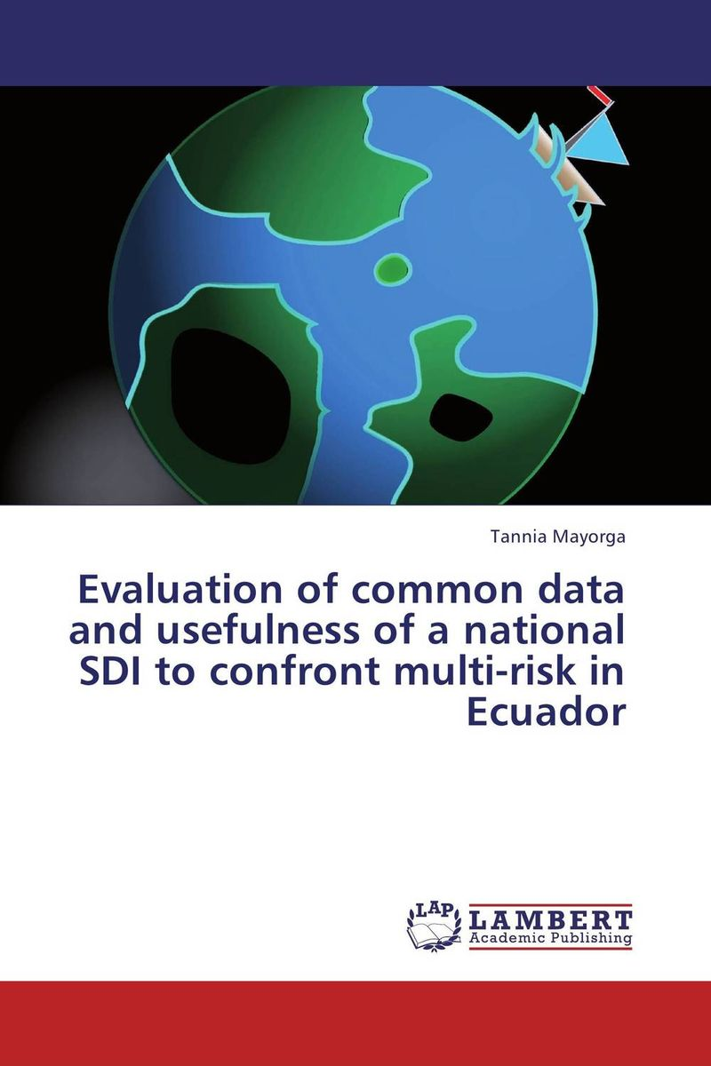Evaluation of common data and usefulness of a national SDI to confront multi-risk in Ecuador the role of evaluation as a mechanism for advancing principal practice
