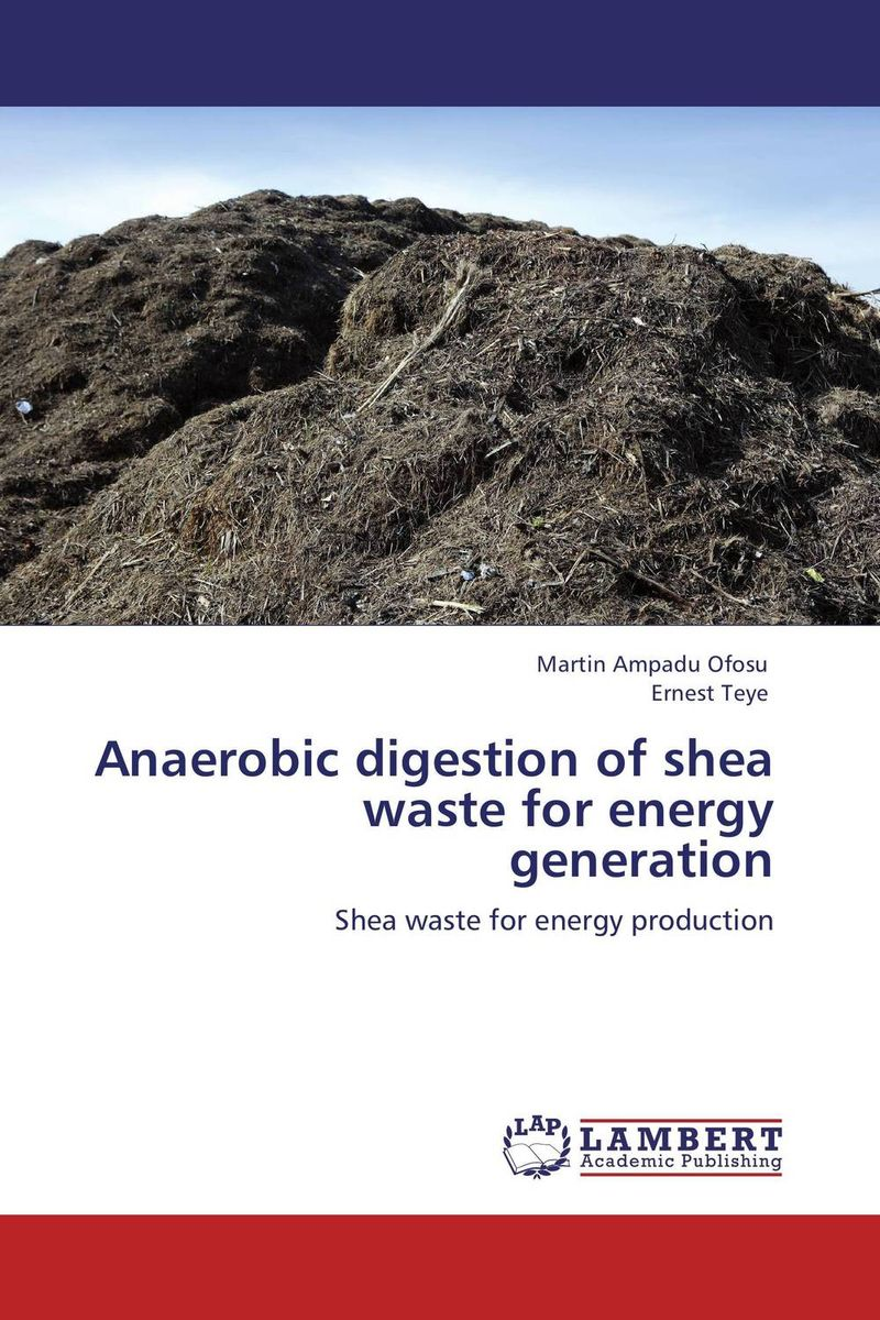 Anaerobic digestion of shea waste for energy generation mann dido anaerobic fermentation of spent grains