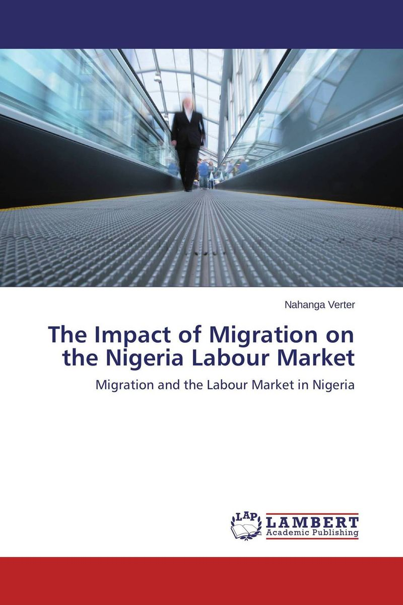 The Impact of Migration on the Nigeria Labour Market international migration and development