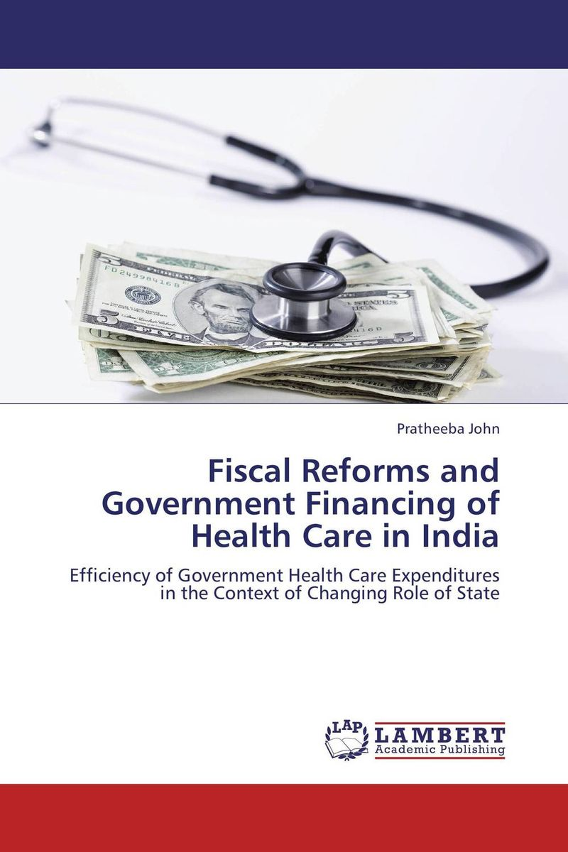 Fiscal Reforms and Government Financing of Health Care in India ogonna anaekwe and uzochukwu amakom health expenditure health outcomes and economic development