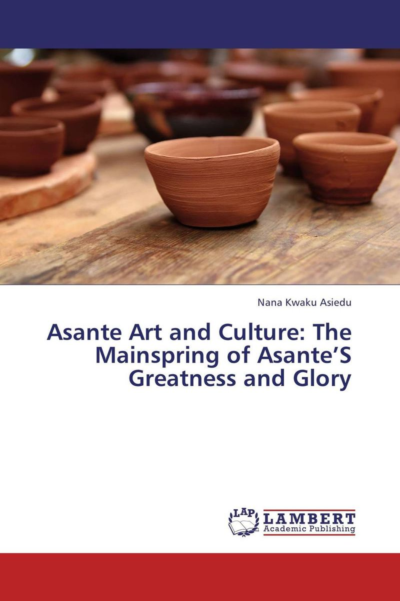 Asante Art and Culture: The Mainspring of Asante'S Greatness and Glory david keane the art of deliberate success the 10 behaviours of successful people