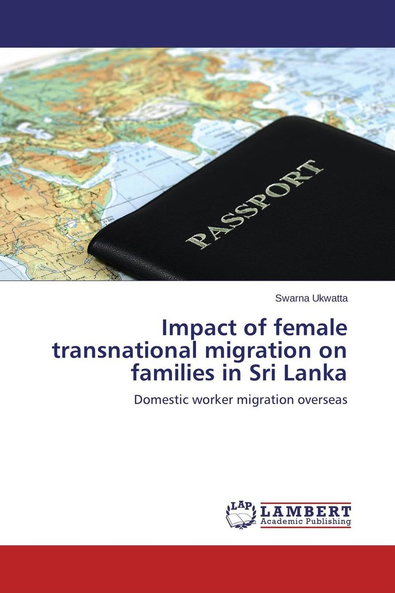 Impact of female transnational migration on families in Sri Lanka swarna ukwatta impact of female transnational migration on families in sri lanka