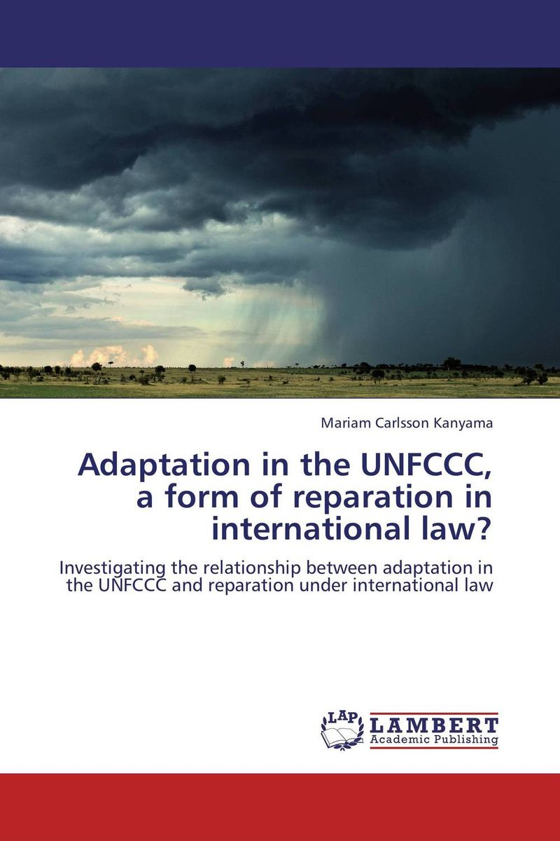 Adaptation in the UNFCCC, a form of reparation in international law? tobias h keller telecommunications law under the light of convergence