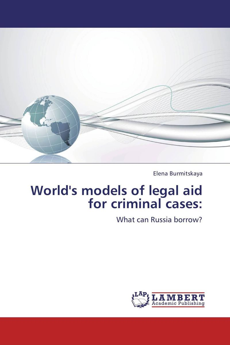 World's models of legal aid for criminal cases: student s sourcebook on state legal liability