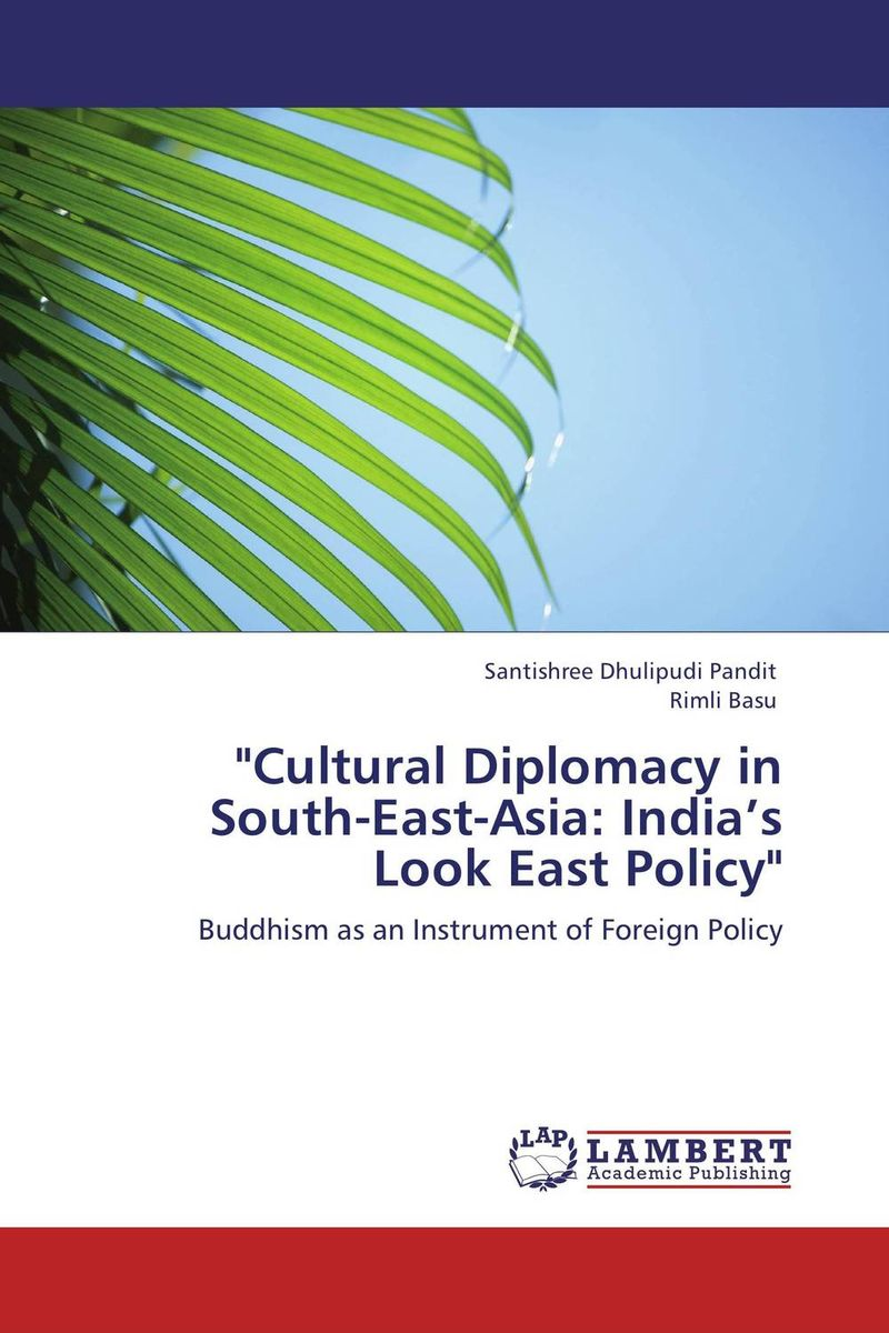 Cultural Diplomacy in South-East-Asia: India's Look East Policy south korea's role in building the east asian community