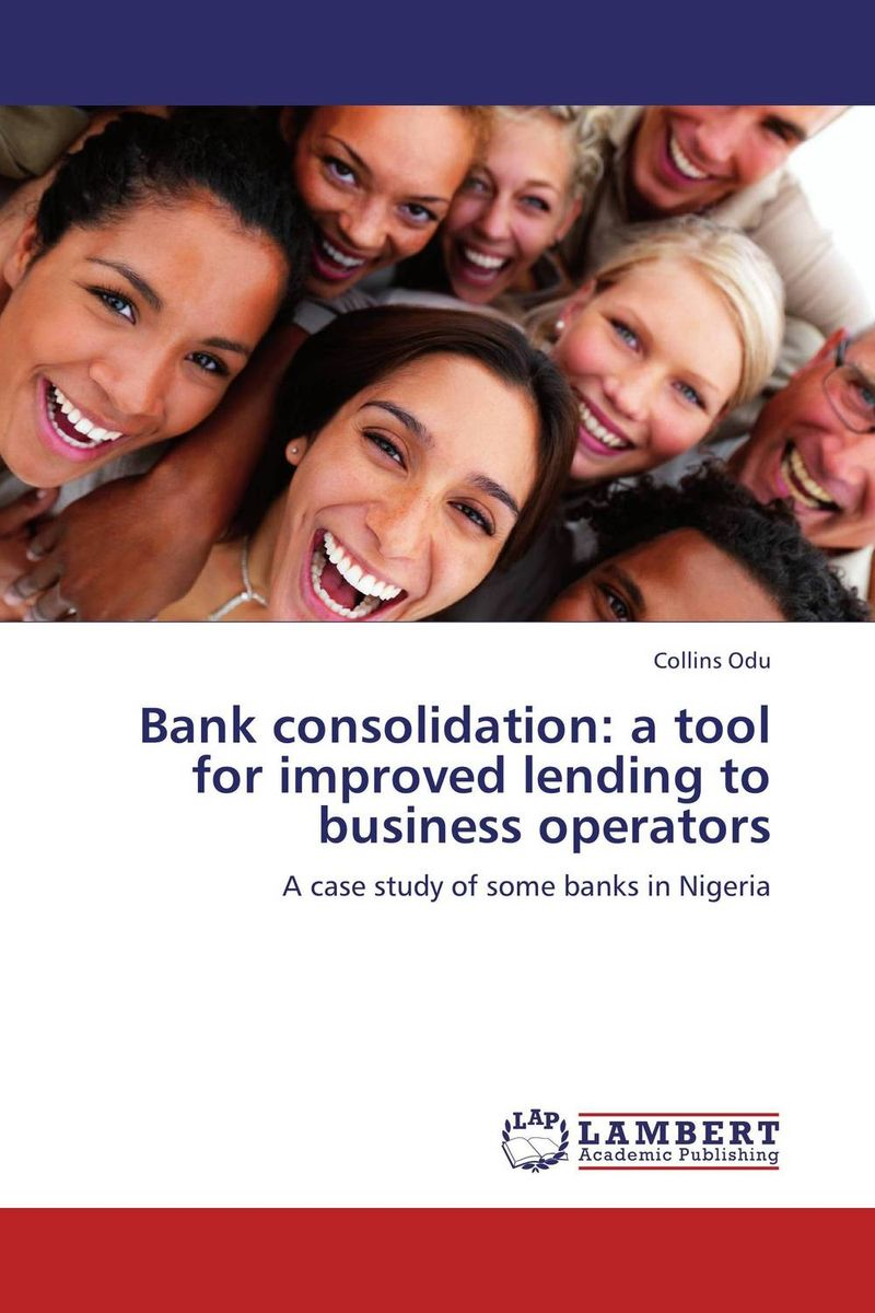Bank consolidation: a tool for improved lending to business operators faith glasgow small business finance all in one for dummies
