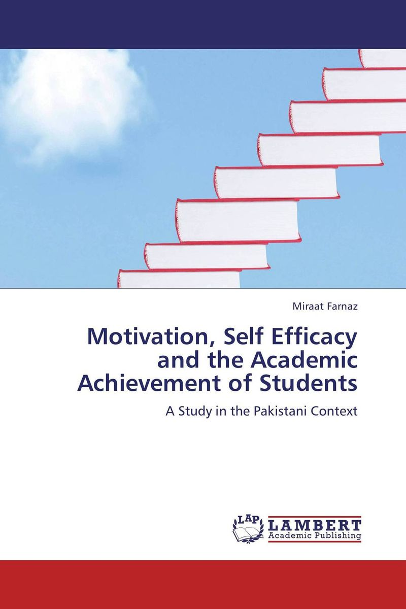 Motivation, Self Efficacy and the Academic Achievement of Students mick johnson motivation is at