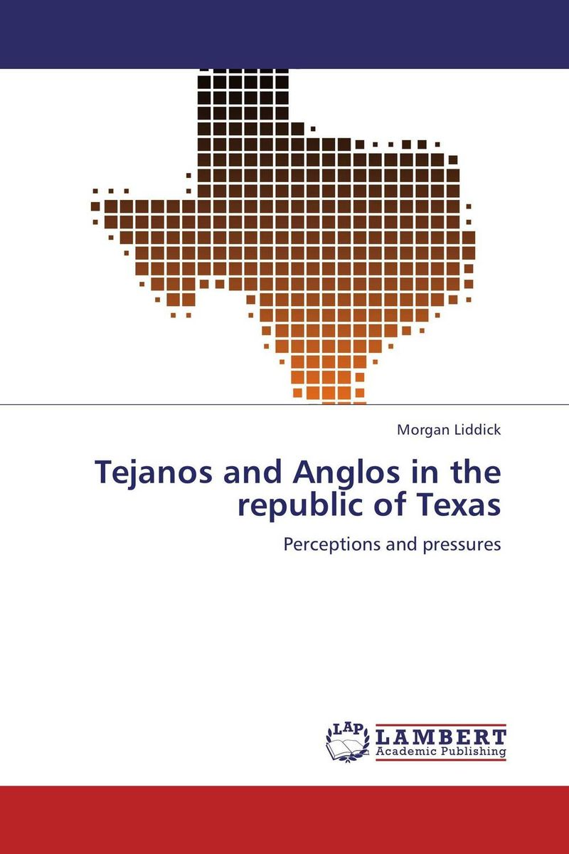 Tejanos and Anglos in the republic of Texas wild life or adventures on the frontier a tale of the early days of the texas republic