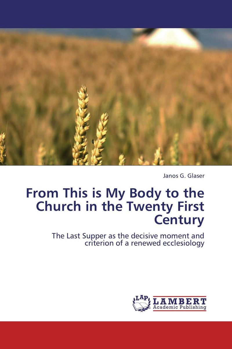 From This is My Body to the Church in the Twenty First Century