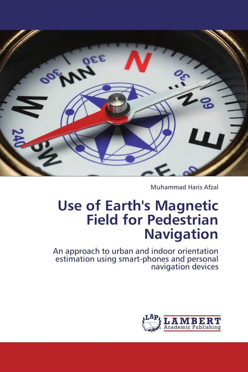 Use of Earth's Magnetic Field for Pedestrian Navigation muhammad haris afzal use of earth s magnetic field for pedestrian navigation