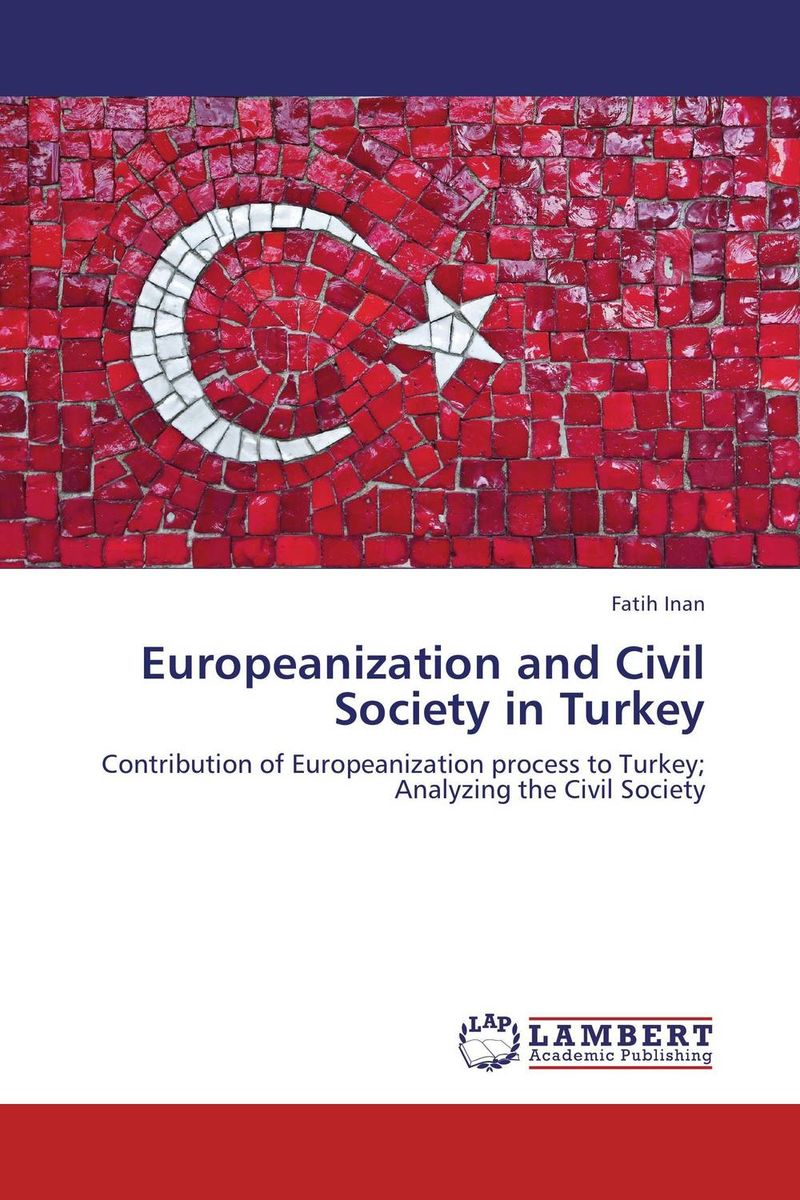 Europeanization and Civil Society in Turkey the demands of liberty – civil society in france since the revolution