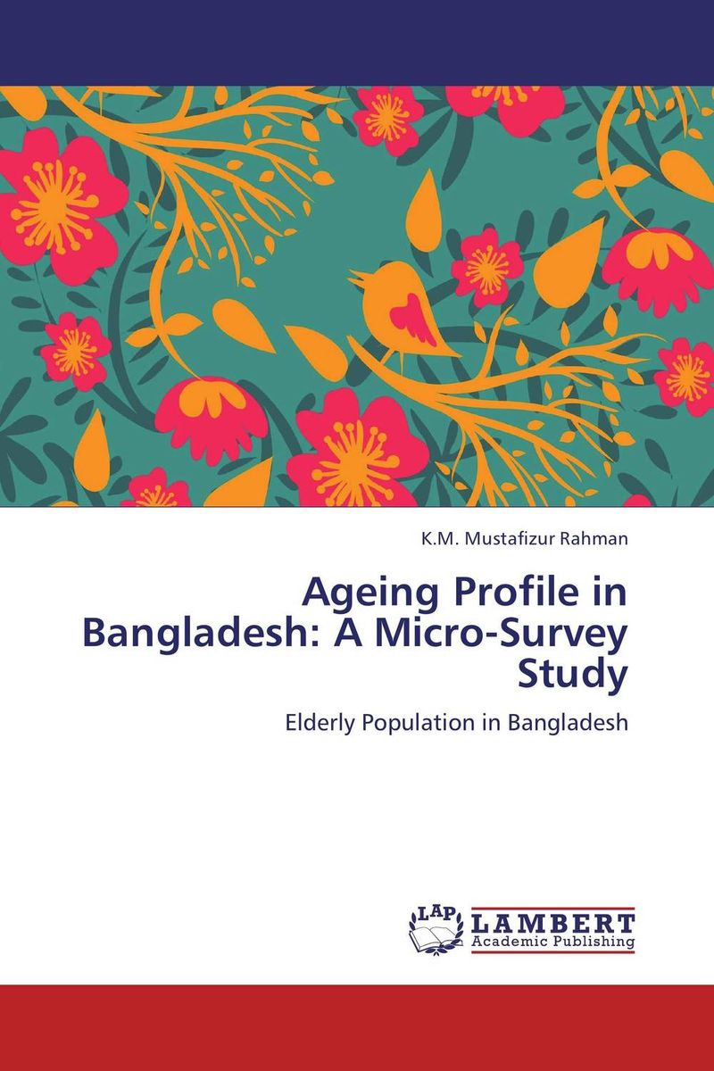 Ageing Profile in Bangladesh: A Micro-Survey Study administrative corruption in bangladesh a behavioural study